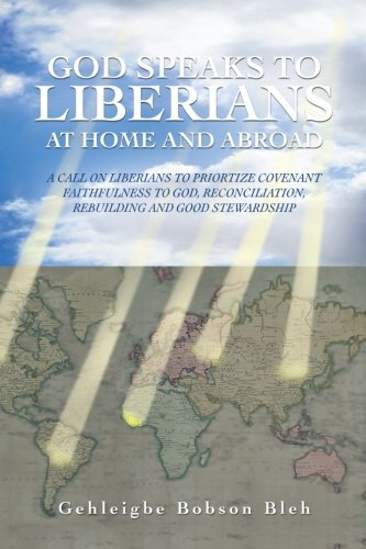 God Speaks To Liberians At Home And Abroad: A Call On Liberians To Priortize Covenant Faithfulness To God, Reconciliation, Rebuilding And Good Stewardship ebook