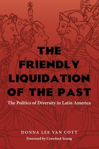The Friendly Liquidation of the Past: The Politics of Diversity in Latin America (Pitt Latin American Series)
