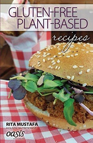 Gluten-Free, Plant Based Recipes by Rita Mustafa
