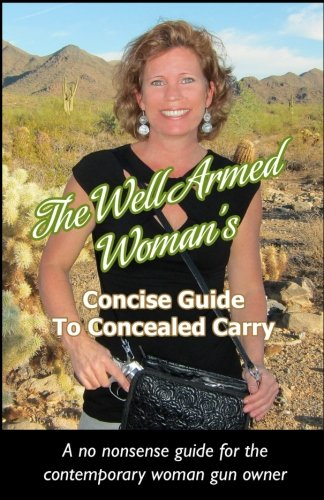 The Well Armed Woman's Concise Guide To Concealed Carry (Armed Concealed)
