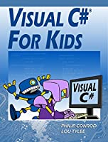Visual C# For Kids: A Step by Step Computer Programming Tutorial, 15th Edition Front Cover