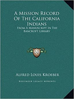 Book A Mission Record Of The California Indians: From A Manuscript In The Bancroft Library