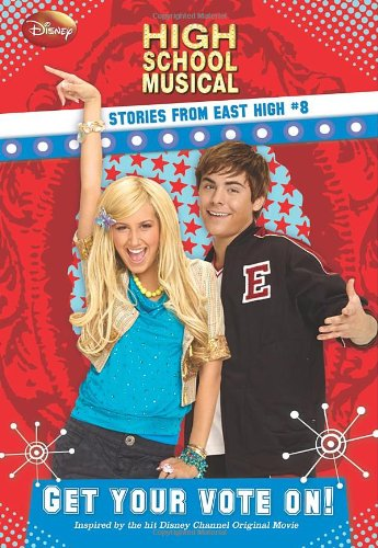 Disney High School Musical: Get Your Vote on? - #8: Stories from East High (High School Musical Stories from East High)