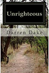 Unrighteous: A story of one man's road to redemption Paperback