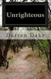 Unrighteous: A story of one man's road to redemption