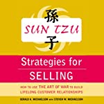 Sun Tzu Strategies for Selling: How to Use The Art of War to Build Lifelong Customer Relationships | Gerald A. Michaelson