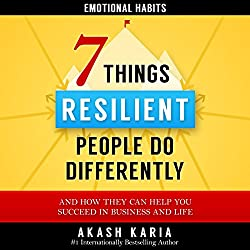 7 Things Emotionally Resilient People Do Differently