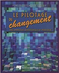 Le pilotage du changement : Une approche stratégique et pratique par Pierre Collerette
