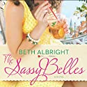 The Sassy Belles Audiobook by Beth Albright Narrated by Allison McLemore