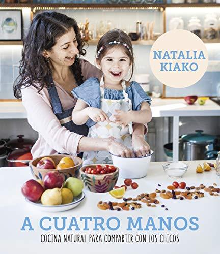 A cuatro manos: Cocina natural para compartir con los chicos (Spanish Edition) by Natalia Kiako