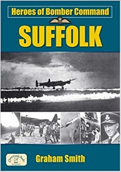 Book Heroes of Bomber Command: Suffolk (Aviation History) by Graham Smith (Illustrated, 9 Oct 2008)