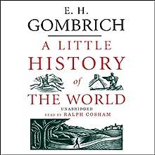 A Little History of the World   Livre audio Auteur(s) : E. H. Gombrich Narrateur(s) : Ralph Cosham