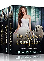 Shifter Clans Complete Series Box Set: The Alpha's Daughter, Alpha Ascending, The Alpha's Curse