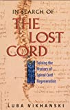 img - for In Search of the Lost Cord: Solving the Mystery of Spinal Cord Regeneration by Luba Vikhanski (2001-10-05) book / textbook / text book