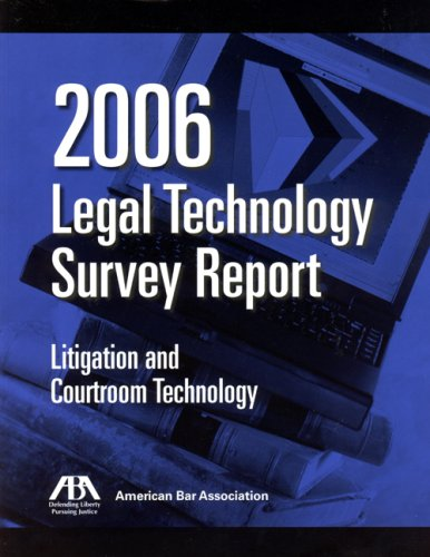 Download 2006 ABA Legal Technology Survey Report: Litigation and Courtroom Technology ebook