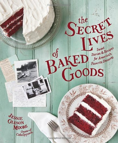 Duncan Hines Cake Recipes - The Secret Lives of Baked Goods: Sweet Stories & Recipes for America's Favorite Desserts