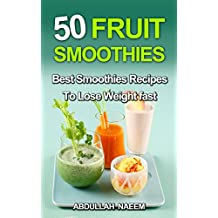50 fruit smoothies: best smoothies recipes to lose weight fast