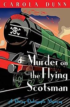 Murder on the Flying Scotsman (A Daisy Dalrymple Mystery) by [Dunn, Carola]