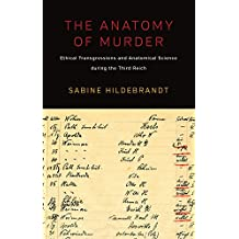 The Anatomy of Murder: Ethical Transgressions and Anatomical Science during the Third Reich