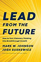 Lead from the Future: How to Turn Visionary Thinking Into Breakthrough Growth Front Cover