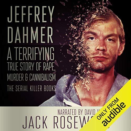 Jeffrey Dahmer: A Terrifying True Story of Rape, Murder & Cannibalism: The Serial Killer Books, Book 1 by Jack Rosewood