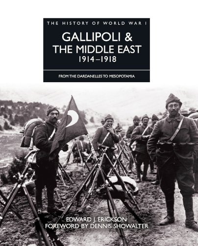 History of World War I: Gallipoli & the Middle East 1914-1918: From the Dardanelles to Mesopotamia