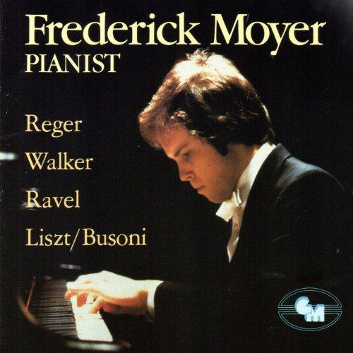 Frederick Moyer: Works by Reger, Walker, Ravel, Liszt/Busoni