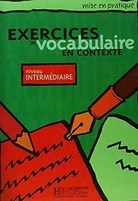 Exercices de vocabulaire en contexte. Niveau intermédiaire par Anne Akyuz