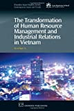 img - for The Transformation of Human Resource Management and Industrial Relations in Vietnam (Chandos Asian Studies Series) book / textbook / text book