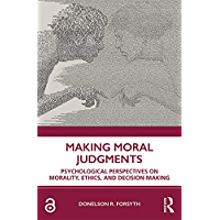 Making Moral Judgments: Psychological Perspectives on Morality, Ethics, and Decision-Making (English Edition)