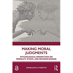 Making Moral Judgments: Psychological Perspectives on Morality, Ethics, and Decision-Making