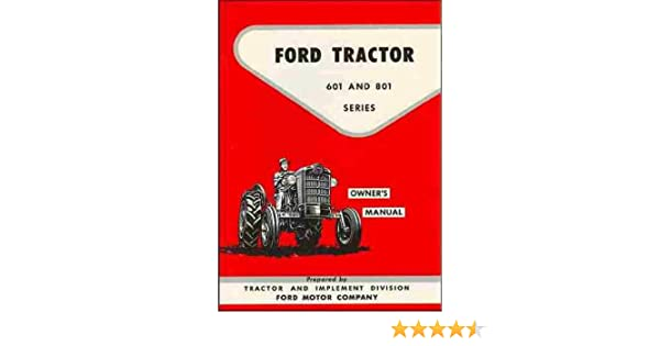 ford tractor 601 and 801 series owner s manual ford motor company rh amazon com ford 601 workmaster manual online ford 601 workmaster shop manual pdf
