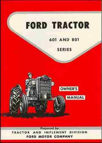 FORD TRACTOR 801 Series - 811 821 841 851 861 871 881 OWNERS INSTRUCTION & OPERATING MANUAL - 1957, 1958, 1959, 1960, 1961, 1962