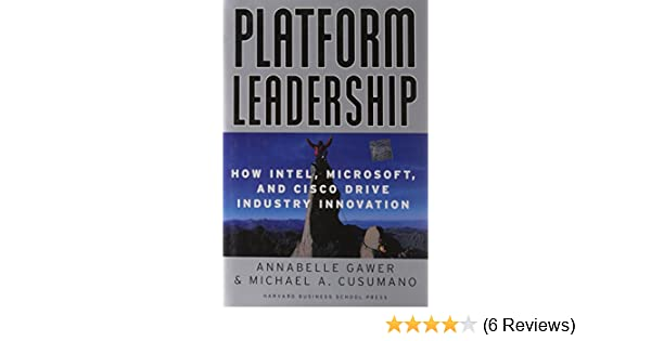 Platform Leadership: How Intel, Microsoft, and Cisco Drive