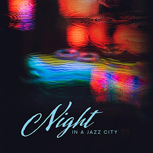 - Night in a Jazz City: Instumental Smooth Jazz Music 2019 Compilation for Elegant Jazz Club, Restaurant or Cafe