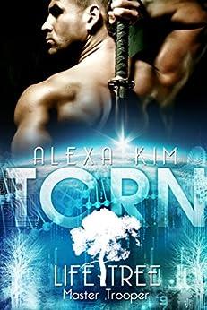 Torn (Life Tree - Master Trooper) Book 1 by [Kim, Alexa]