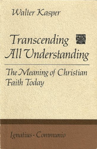 Transcending All Understanding: The Meaning of Christian Faith Today (Communio Book)