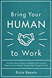 img - for Bring Your Human to Work: 10 Surefire Ways to Design a Workplace That Is Good for People, Great for Business, and Just Might Change the World book / textbook / text book