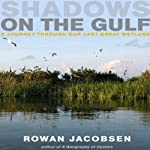 Shadows on the Gulf: A Journey Through Our Last Great Wetland | Rowan Jacobsen