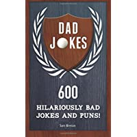 Dad Jokes: 600 Hilariously Bad Jokes and Puns!