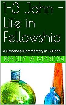1-3 John - Life in Fellowship: A Devotional Commentary in 1-3 John by [Maston, Bradley W.]