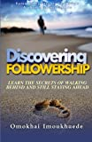 Discovering Followership: Learn The Secrets of Walking Behind and Still Staying Ahead