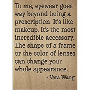 """""""To me, eyewear goes way beyond being a..."""" quote by Vera Wang, laser engraved on wooden plaque - Size: 8""""x10"""""""