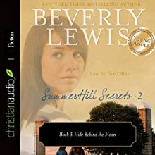 Hide Behind the Moon: SummerHill Secrets, Volume 2, Book 3 Audiobook by Beverly Lewis Narrated by Tavia Gilbert