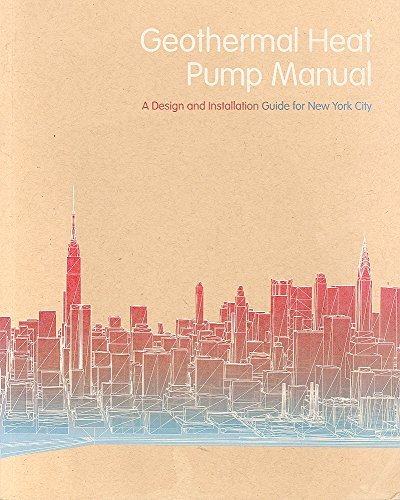 Geothermal Heat Pump Manual - A Design and Installation Guide for New York City Projects (New York Department Of Design And Construction)