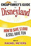 The Cheap Family's Guide to Disneyland: How to Save $1000 & Still Have Fun