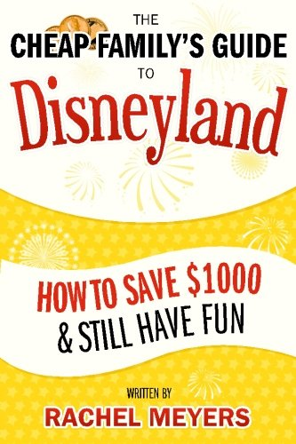 The Cheap Family's Guide to Disneyland: How to Save $1000 & Still Have Fun (Disney World 2 Day Hopper Tickets Cheap)
