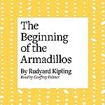 The Beginning of the Armadillos   Rudyard Kipling