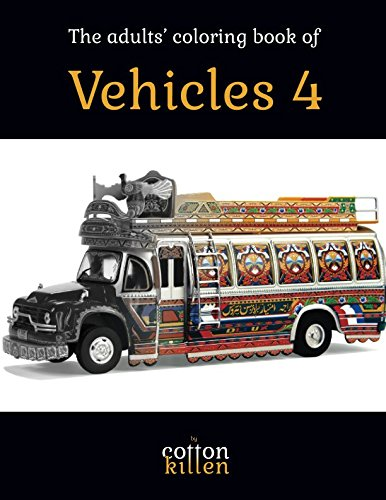 The adults' coloring book of Vehicles 4: 49 of the most beautiful grayscale vehicles for a relaxed and joyful coloring time