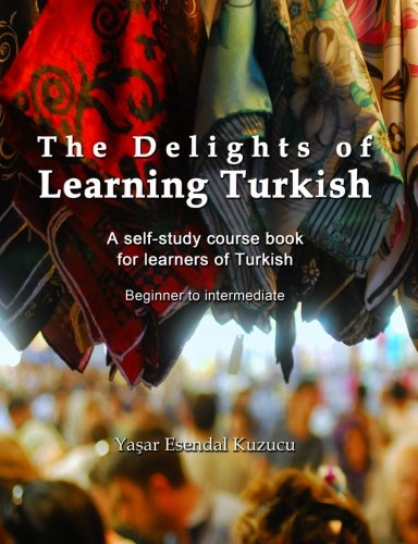 The Delights of Learning Turkish: A self-study course book for learners of Turkish (Best Turkish English Dictionary)